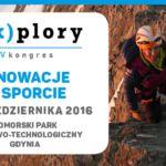 """IV edycja Kongresu E(x)plory pt. """"Innowacje w sporcie"""" – Gdynia – 5-6.10.2016"""